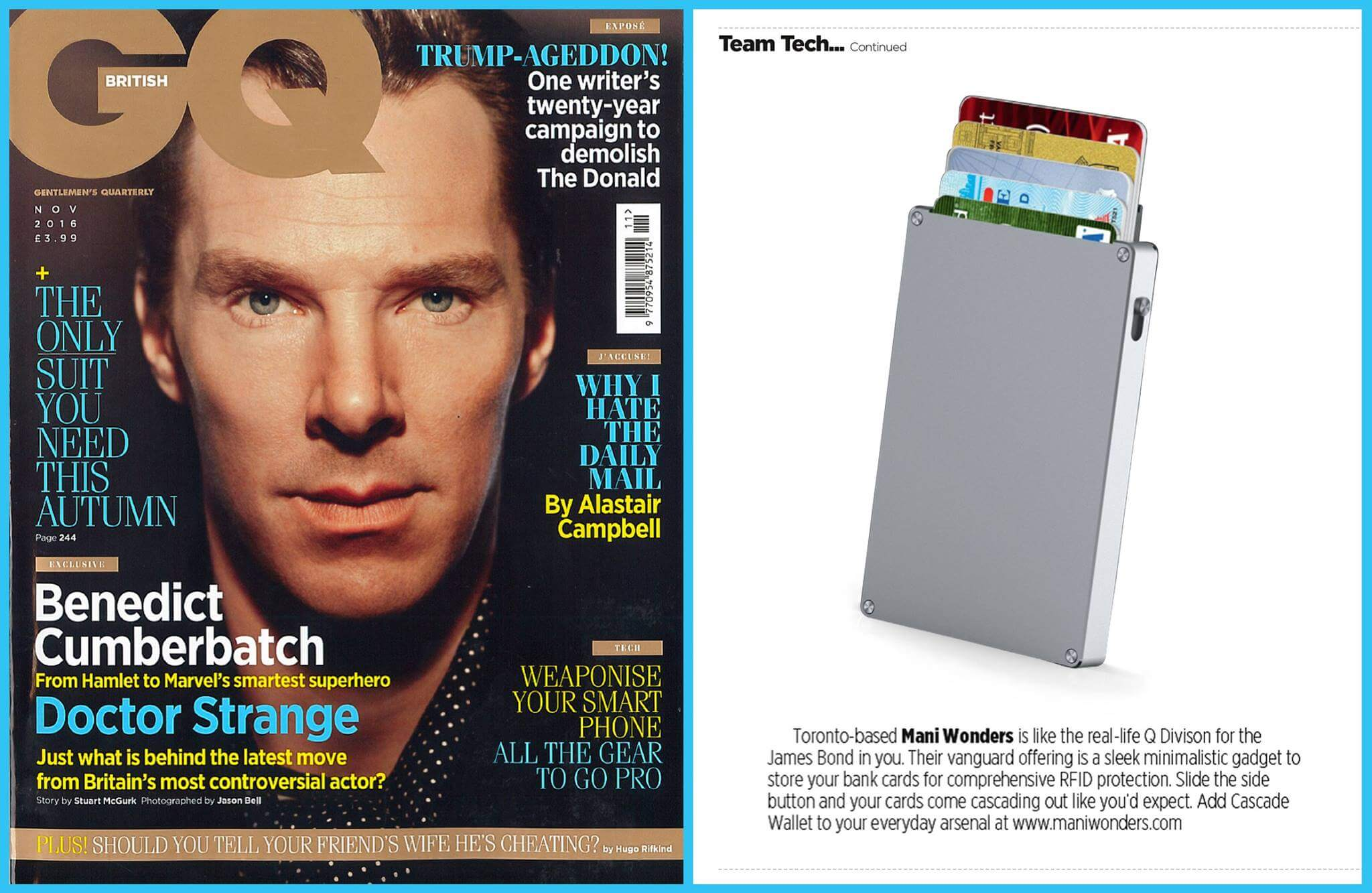 Benedict cumberbatch GQ November 2016 Issue presents Toronto based Mani Wonders is like the real-life Q division for the James Bond in you. Their Vanguard offering is a sleek minimalistic gadget to store your bank cards for comprehensive RFID protection. Slide the slide button and your cards come cascading out like you'd expect. Add Cascade Wallet to your everyday arsenal at www.www.maniwonders.com